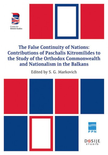 The False Continuity of Nations - contributions of Paschalis Кitromilides to the Study of the Orthodox Commonwealth and Nationalism in the Balkans